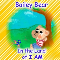 Bailey Bear in the Land of I AM