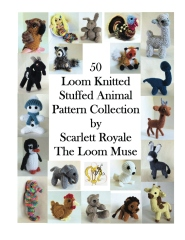 50 Loom Knitted Stuffed Animal Pattern Collection