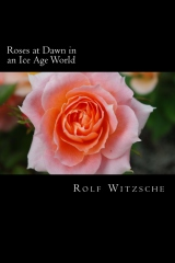 Roses at Dawn in an Ice Age World