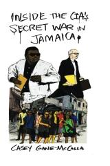 Inside the CIA's Secret War in Jamaica