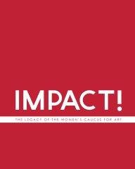 IMPACT! The Legacy of the Women's Caucus for Art