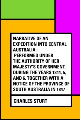 Narrative of an Expedition into Central Australia : Performed Under the Authority of Her Majesty's Government, During the Years 1844, 5, and 6, Together With A Notice of the Province of South Australia in 1847