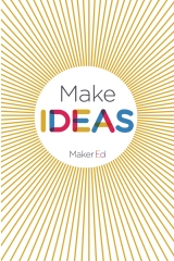 Make Ideas: A Maker Ed Notebook