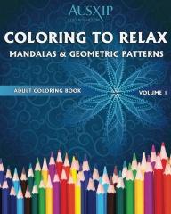 Coloring To Relax Mandalas & Geometric Patterns