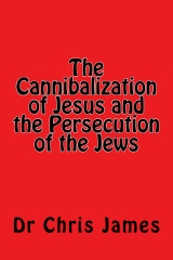The Cannibalization of Jesus and the Persecution of the Jews
