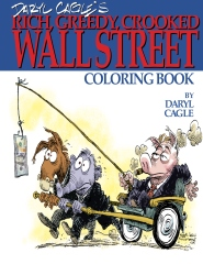 Daryl Cagle's RICH, GREEDY, CROOKED WALL STREET Coloring Book!