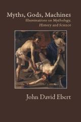 Myths, Gods, Machines: Illuminations on Mythology, History and Science
