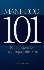 Manhood 101: 101 Principles for Becoming a Better Man
