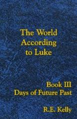The World According to Luke, Book III: Days of Future Past