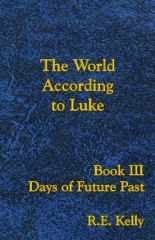 The World According to Luke, Book III: Days of Future Past