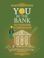 You Be the Bank Workbook Companion