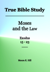 True Bible Study - Moses and the Law Exodus 15-23