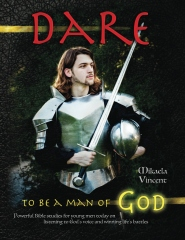 Dare to Be a Man of God (Bible study guide/devotion workbook manual to manhood on armor of God, spiritual warfare, experiencing God's power, freedom from strongholds, hearing God, radical forgiveness, dating, finding true love, happiness, MV best seller)