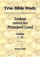 True Bible Study - Joshua enters the Promised Land Joshua 1-12