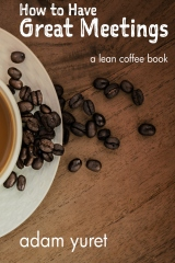 How to Have Great Meetings: A Lean Coffee Book