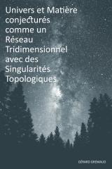 Univers et Matière conjecturés comme un Réseau Tridimensionnel avec des Singularités Topologiques