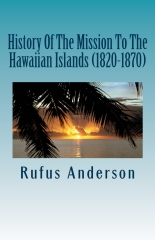 History Of The Mission To The Hawaiian Islands (1820-1870)