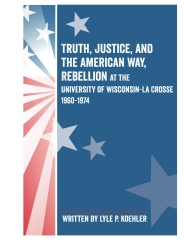 Truth, Justice, and the American Way: Rebellion at the UWLAX 1960-1974