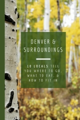 Denver & Surroundings: 10 Locals Tell You Where to Go, What to Eat, & How to Fit In