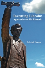 Inventing Lincoln: Approaches to His Rhetoric