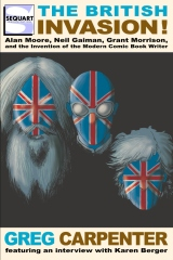 The British Invasion: Alan Moore, Neil Gaiman, Grant Morrison, and the Invention of the Modern Comic Book Writer