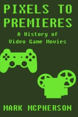 Pixels to Premieres: A History of Video Game Movies