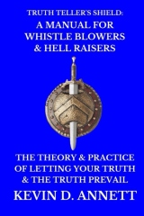 Truth Teller's Shield: A Manual for Whistle Blowers & Hell Raisers