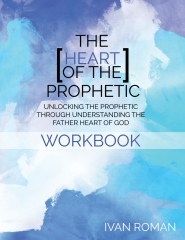 The Heart of the Prophetic Workbook & Study Guide