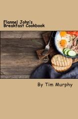 Flannel John's Breakfast Cookbook