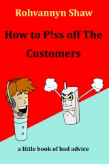 How To P!ss Off The Customers