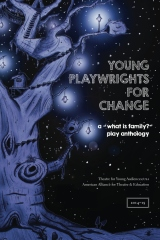 """Young Playwrights for Change: A """"What is Family?"""" Play Anthology"""