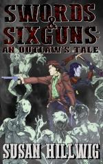 Swords & Sixguns: An Outlaw's Tale
