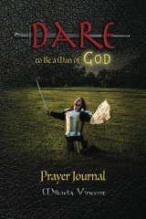 Dare to Be a Man of God Prayer Journal (no lines) (Quiet time devotion book to write in, war room tools for hearing God, walking in the Spirit, knowing God's will, forgiveness, freedom from strongholds, spiritual warfare, finding true happiness, love)