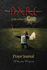 Dare to Be a Man of God Prayer Journal (with lines) (Quiet time devotion book to write in, war room tools for hearing God, walking in the Spirit, knowing God's will, forgiveness, freedom from strongholds, spiritual warfare, finding true happiness, love)