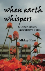 When Earth Whispers & Other Mostly Speculative Tales