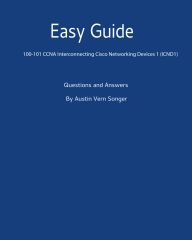 Easy Guide:  100-101 CCNA Interconnecting Cisco Networking Devices 1 (ICND1)