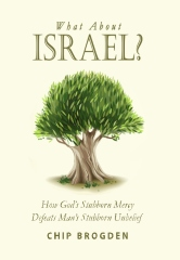 What About Israel? How God's Stubborn Mercy Defeats Man's Stubborn Unbelief