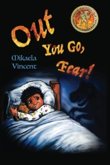 Out You Go, Fear! (Afraid of darkness? Monsters? Fantastic beasts? Ghosts? Demons? Minecraft zombies? This MV best seller children's good night going to bed book offers freedom from fear, anxiety, panic attacks, night terrors and nightmares)