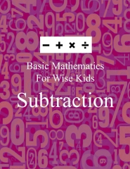 Basic Mathematics For Wise Kids: Subtraction