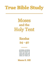 True Bible Study - Moses and the Holy Tent Exodus 24-40