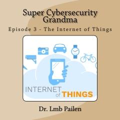 Super Cybersecurity Grandma - Episode 3 - Internet of Things