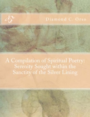 A Compilation of Spiritual Poetry: Serenity Sought within the Sanctity of the Silver Lining