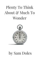 Plenty To Think About & Much To Wonder