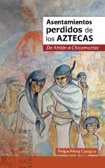 Asentamientos perdidos de los aztecas, con ilustraciones a todo color