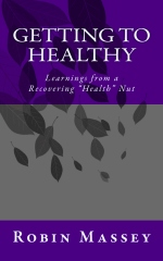 "Getting to Healthy: Learnings from a Recovering ""Health"" Nut"