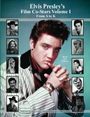 Elvis Presley's Film Co-Stars Volume I From A to K