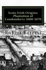 Scots-Irish Origins: Plantation of Londonderry 1600-1670