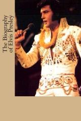 The Biography of Elvis Presley
