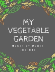My Vegetable Garden: Month by Month Journal