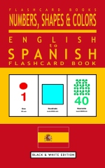 Numbers, Shapes and Colors - English to Spanish Flash Card Book